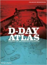 The D-Day Atlas by Charles Messenger