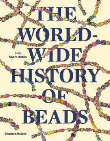 The Worldwide History Of Beads: Ancient . Ethnic .  Contemporary by Lois Sherr Dubin
