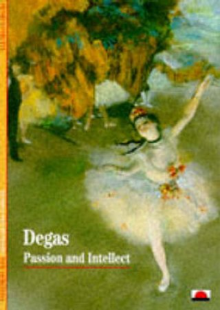 Degas:Passion And Intellect  (Nh) by Loyrette Henri