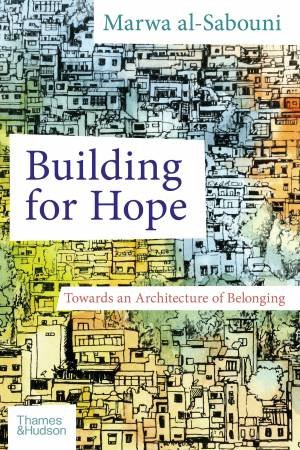 Building For Hope by Marwa Al-Sabouni