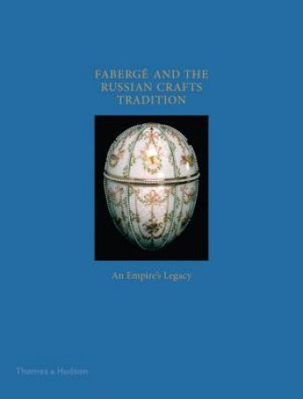 Faberge And The Russian Craft Tradition by William Johnston