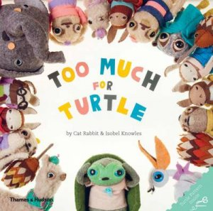 Too Much for Turtle by Cat and Knowles Rabbit