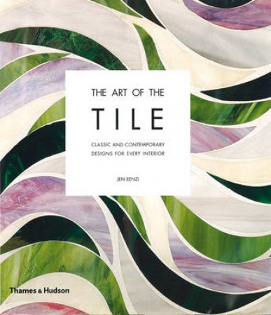 Art of the Tile: Classic and Contemporary Designs by Jen Renzi