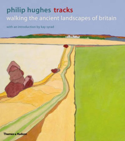 Tracks: Walking the Ancient Landscapes of Britain by Philip Hughes