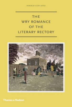 Wry Romance of the Literary Rectory by Deborah Alun-Jones