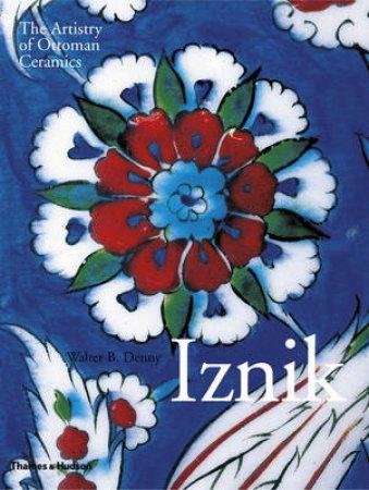 Iznik: The Artistry of Ottoman Ceramics by Walter B Denny