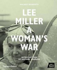 Lee Miller at War by Hilary Roberts
