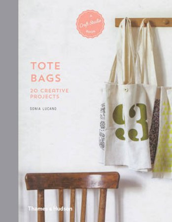 A Craft Studio Book: Tote Bags by Sonia Lucano