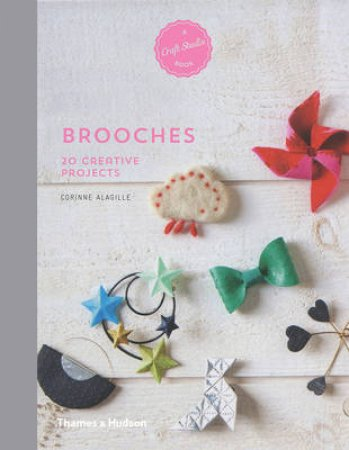 A Craft Studio Book: Brooches by Corinne Alagille