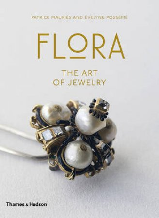 Flora: The Art of Jewelry by Evelyne Posseme