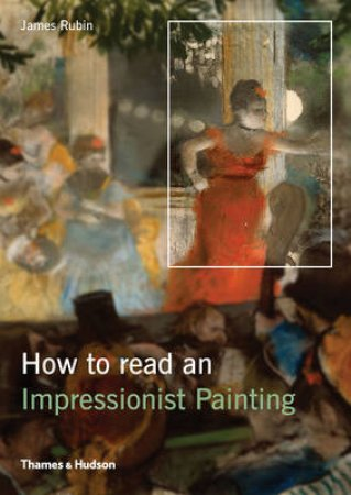 How to Read Impressionist Painting by James Rubin