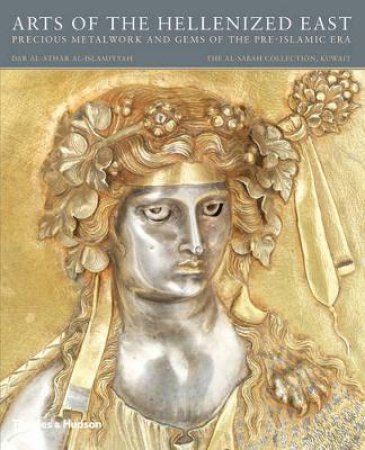 Arts of the Hellenized East: Precious Metalwork and Gems of the P by Martha L Carter