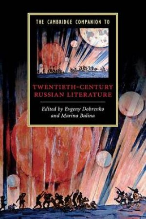The Cambridge Companion to Twentieth-Century Russian Literature by Evgeny Dobrenko & Marina Balina