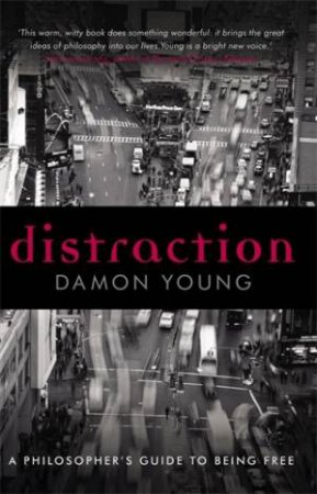 Distraction: A Philosopher's Guide To Being Free by Damon Young