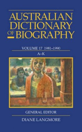 Aust Dictionary of Biography Vol 17 A-K