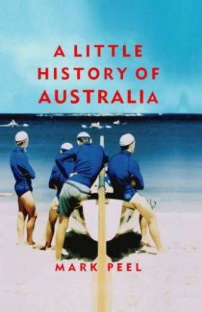 A Little History of Australia by Mark Peel