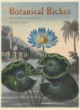 Botanical Riches Stories of Botanical Exploration