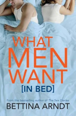 What Men Want (In Bed) by Bettina Arndt