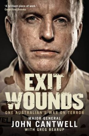 Exit Wounds One Australian's War On Terror by John Cantwell & Greg Bearup