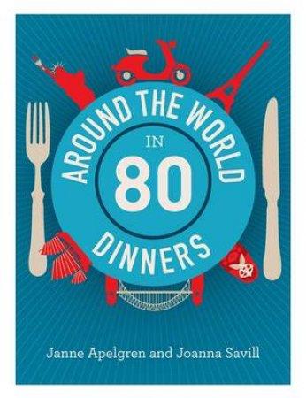 Around The World In 80 Dinners by Jamme Apelgren & Joanna Savill