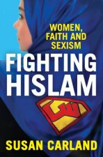 Fighting Hislam: Women, Faith And Sexism by Susan Carland
