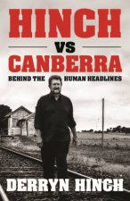 Hinch Vs Canberra. Behind The Human Headlines by Derryn Hinch
