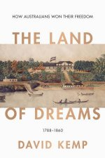 The Land Of Dreams How Australians Won Their Freedom 17881860