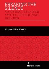 Breaking The Silence Aboriginal Defenders And The Settler State 19051939