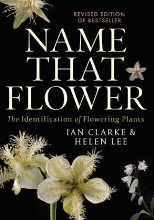 Name That Flower: The Identification Of Flowering Plants: 3rd Edition by Ian Clarke