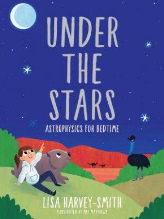 Under The Stars: Astrophysics For Bedtime by Lisa Harvey-Smith & Mel Matthews