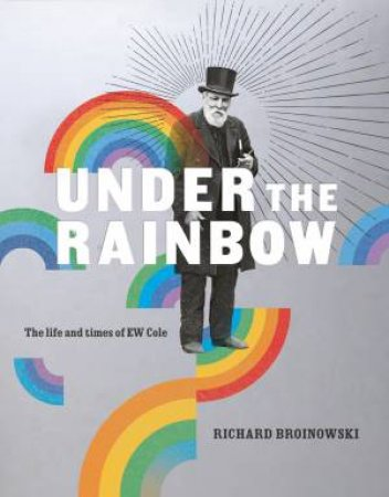 Under The Rainbow: The Life And Times Of E.W. Cole