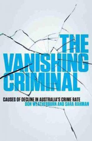 The Vanishing Criminal by Don Weatherburn & Sara Rahman