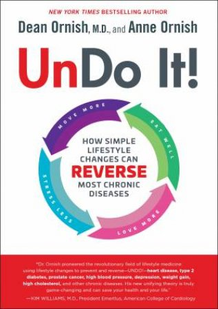 Undo It!: How Simple Lifestyle Changes Can Reverse Most Chronic Diseases by M.D. Dean Ornish & Anne Ornish
