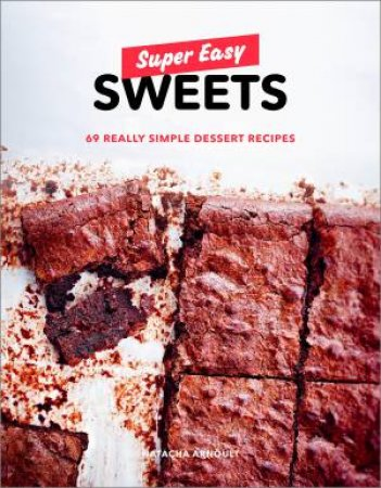 Super Easy Sweets: 69 Really Simple Dessert Recipes