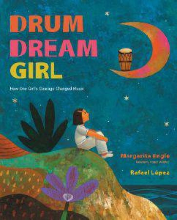 Drum Dream Girl: How One Girl's Courage Changed Music by ENGLE MARGARITA