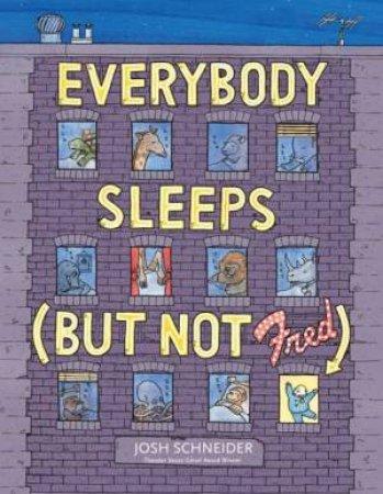 Everybody Sleeps (But Not Fred) by SCHNEIDER JOSH