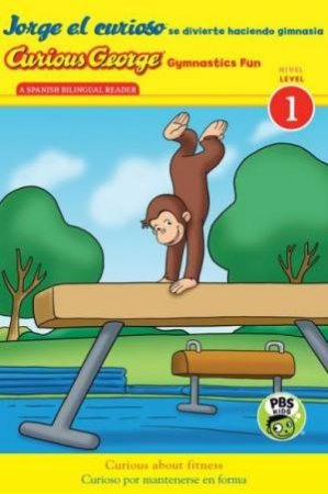 Jorge el Curioso Gymnastics Fun  Sp/English (L 1 Reader) by REY MARGARET AND H.A.