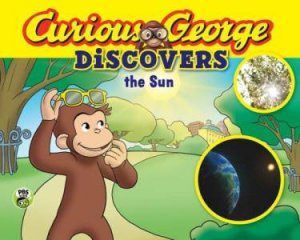 Curious George Discovers the Sun by REY MARGARET AND H.A.