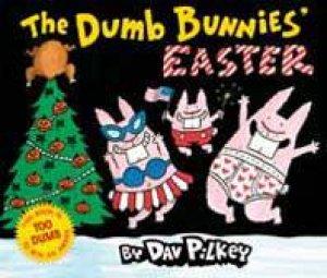 Dumb Bunnies Easter by Dav Pilkey