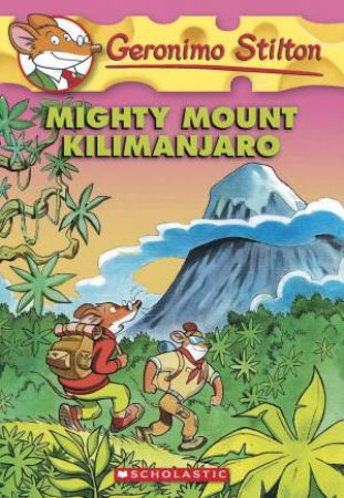 Mighty Mount Kilimanjaro by Geronimo Stilton