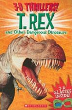3-D Thrillers: T-Rex and Other Dangerous Dinosaurs by Various
