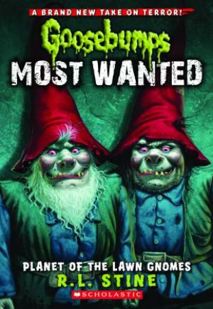 Goosebumps Most Wanted 01: Planet Of The Lawn Gnomes