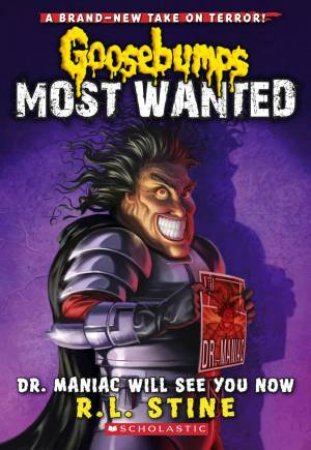 Goosebumps Most Wanted 05 : Dr. Maniac Will See You Now