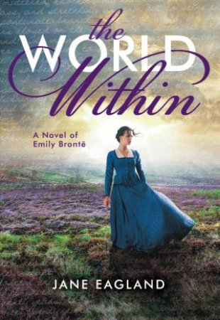 World Within: A Novel of Emily Bronte