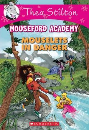 Mouselets In Danger by Thea Stilton & Geronimo Stilton