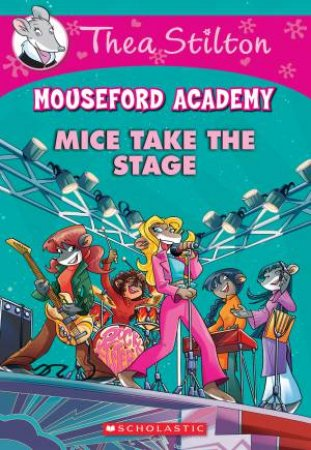 Thea Stilton: Mouseford Academy 07: Mice Take the Stage