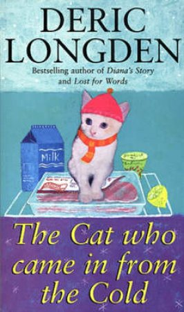 The Cat Who Came In From Cold by Deric Longden