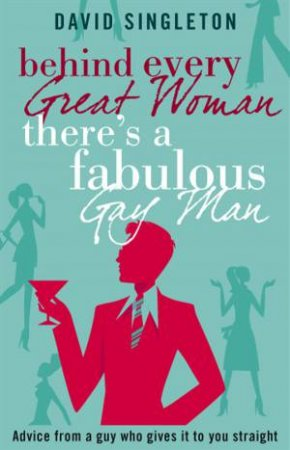 Behind Every Great Woman There's A Fabulous Gay Man by Dave Singleton