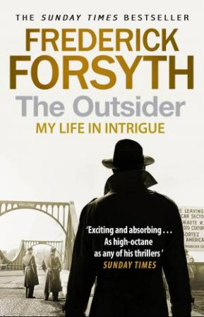 The Outsider: My Life In Intrigue by Frederick Forsyth