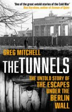 The Tunnels: The Untold Story Of The Escapes Under The Berlin Wall by Greg Mitchell